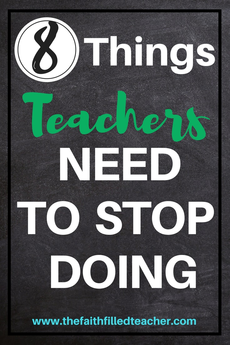 Text with wording of the title, 8 Things Teachers Need to Stop Doing